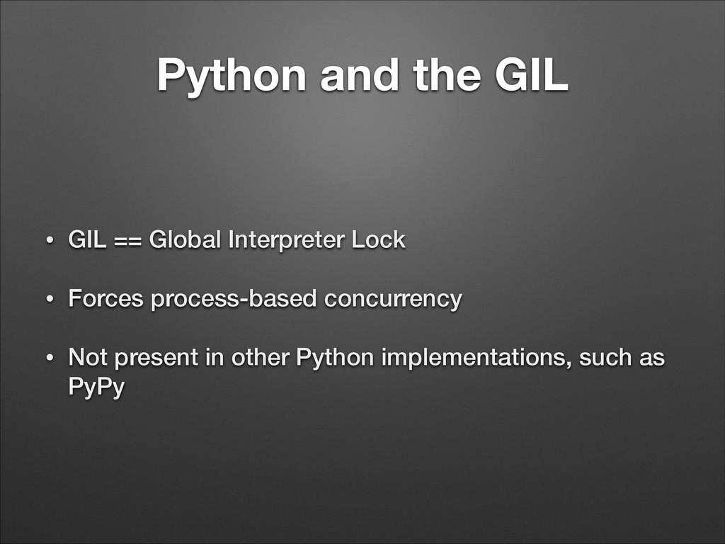 Python and the GIL • GIL == Global Interpreter ...