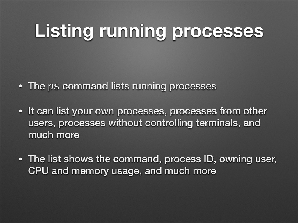 Listing running processes • The ps command list...