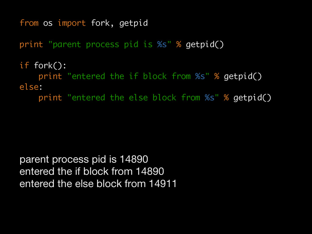 """from os import fork, getpid ! print """"parent pro..."""