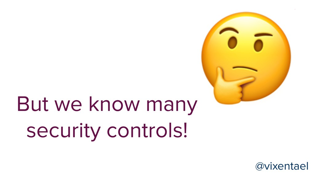 @vixentael  But we know many security controls!