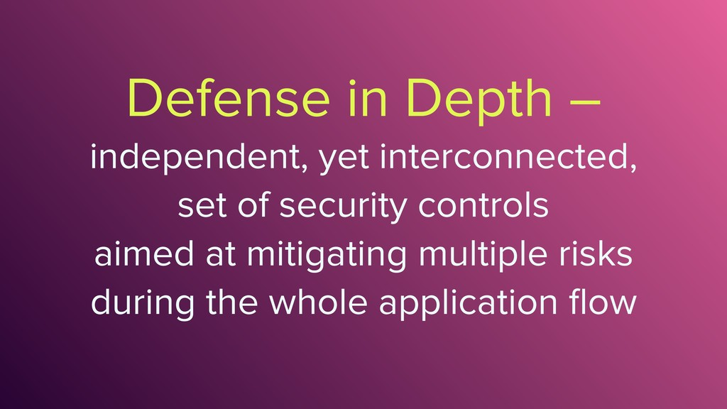 Defense in Depth – independent, yet interconnec...