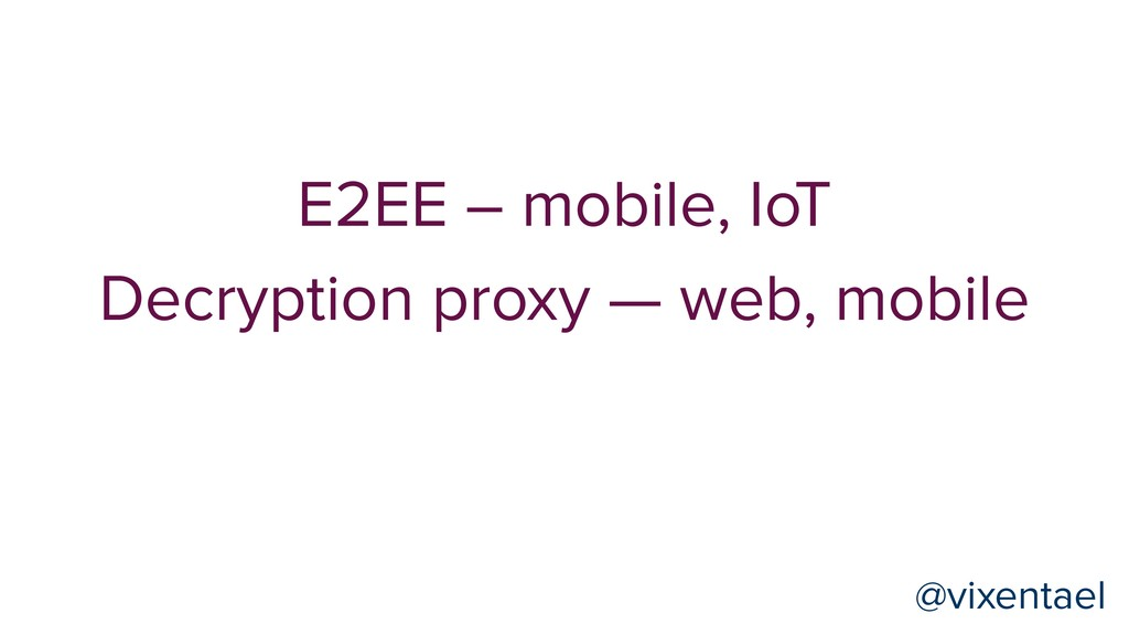 @vixentael Decryption proxy — web, mobile E2EE ...