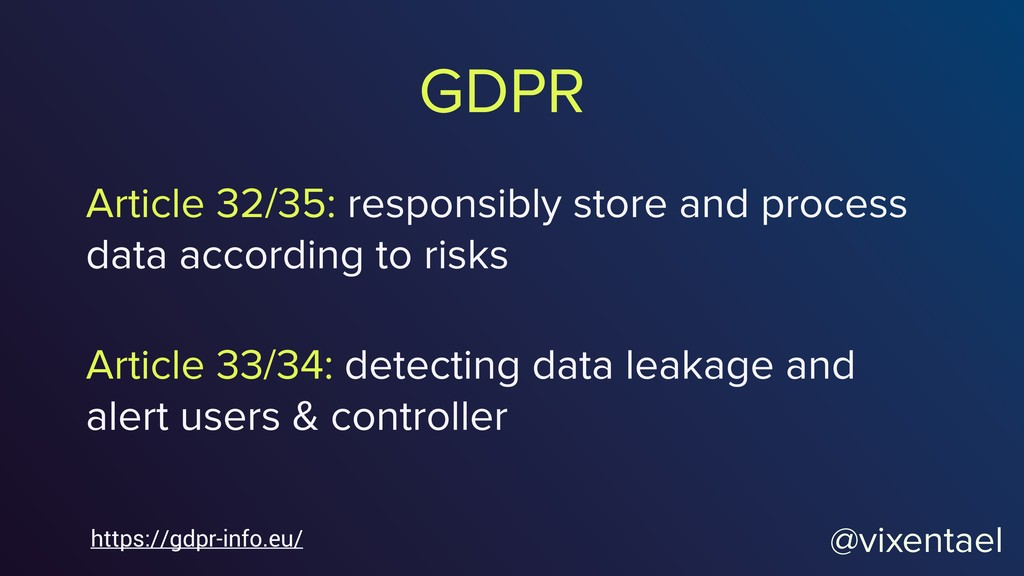 GDPR @vixentael Article 32/35: responsibly stor...