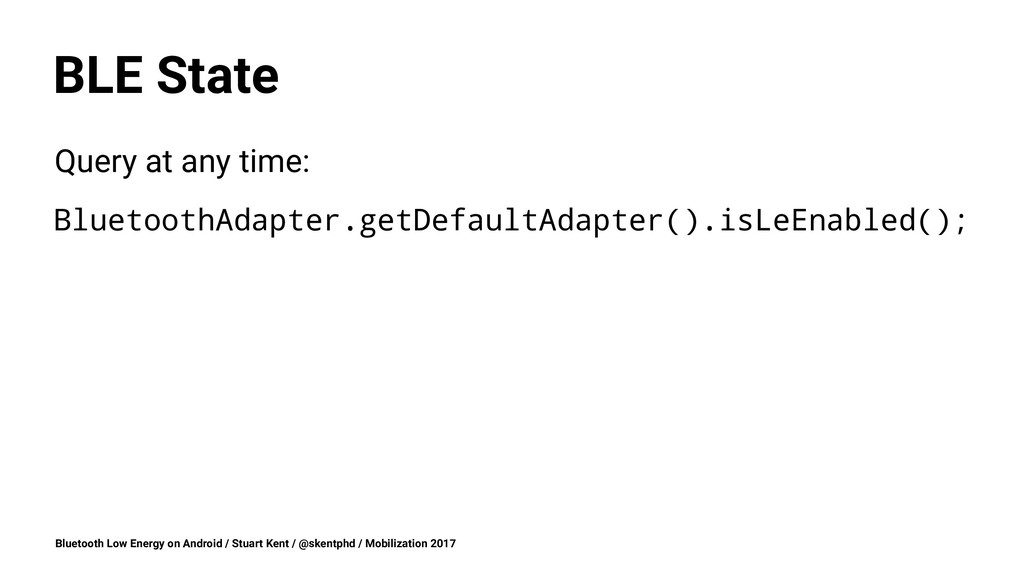 BLE State Query at any time: BluetoothAdapter.g...