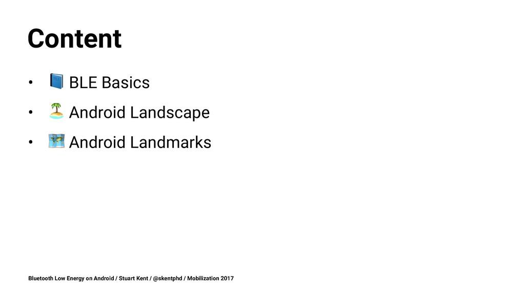 """Content • ! BLE Basics • """" Android Landscape • ..."""