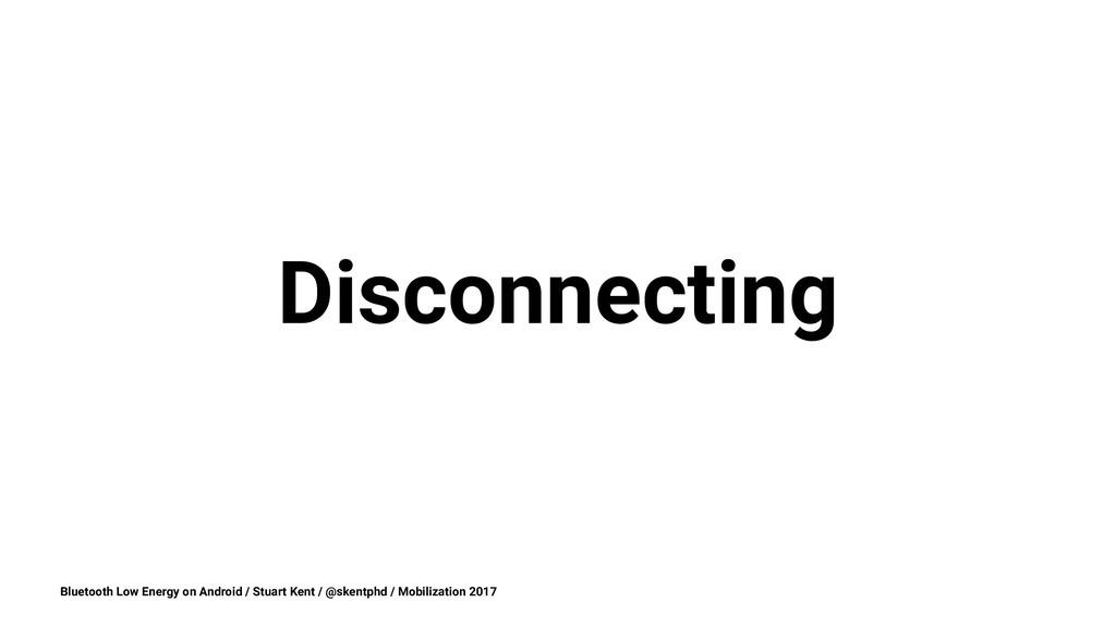 Disconnecting Bluetooth Low Energy on Android /...