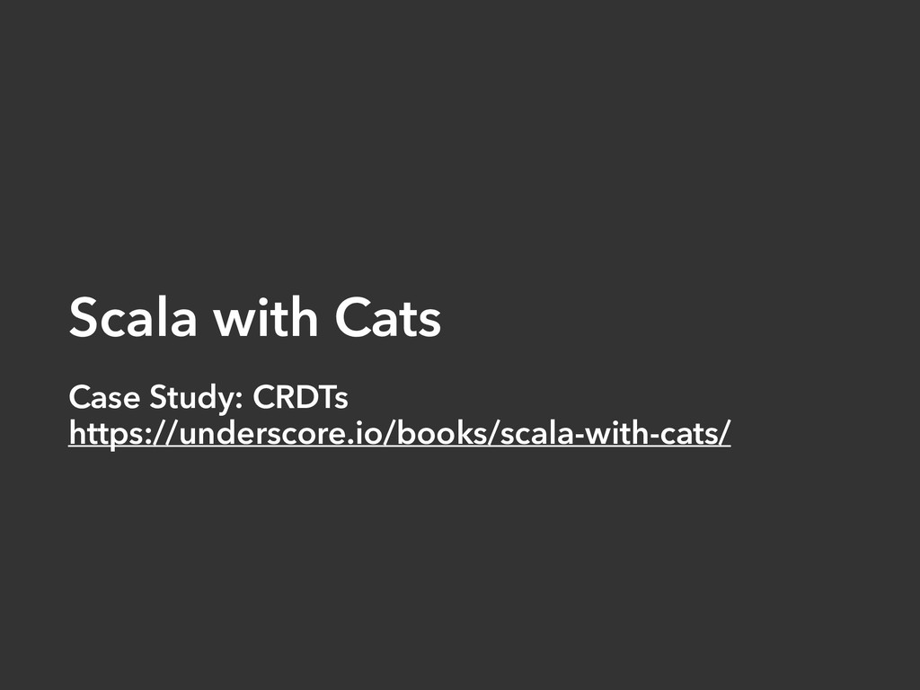 Scala with Cats Case Study: CRDTs https://under...