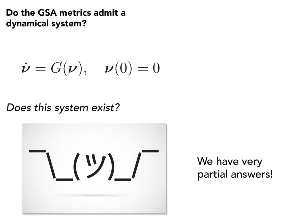 Do the GSA metrics admit a dynamical system? ˙ ...