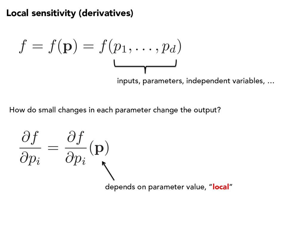 Local sensitivity (derivatives) f = f(p) = f(p1...