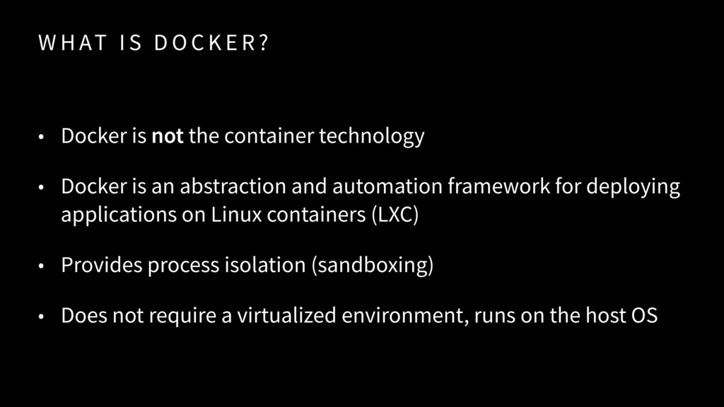W H AT I S D O C K E R ? • Docker is not the co...