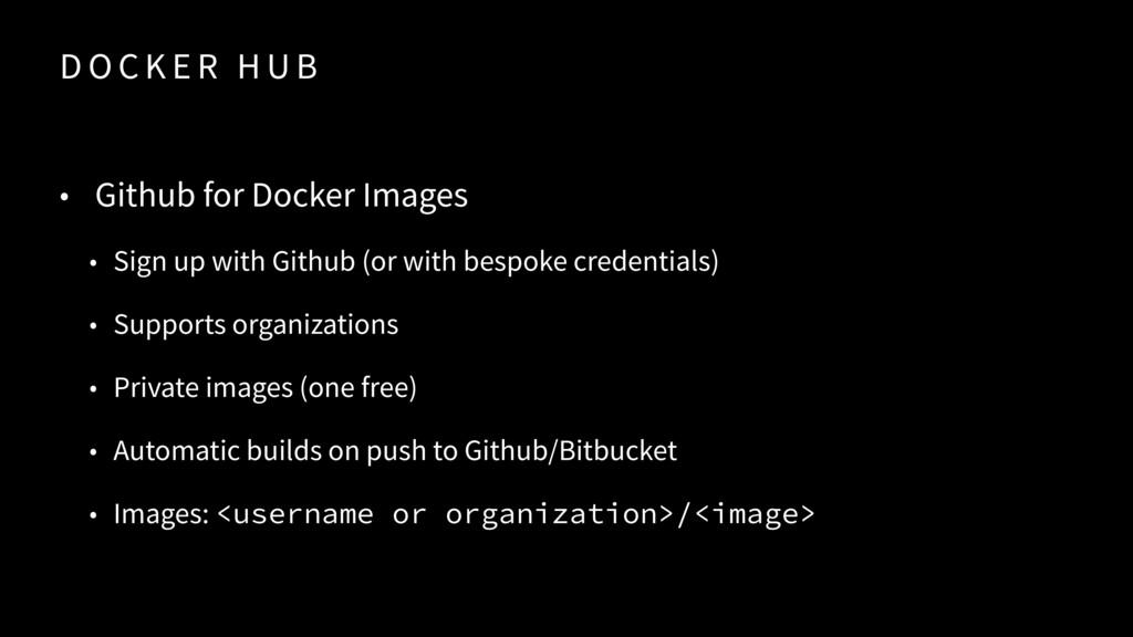 D O C K E R H U B • Github for Docker Images • ...