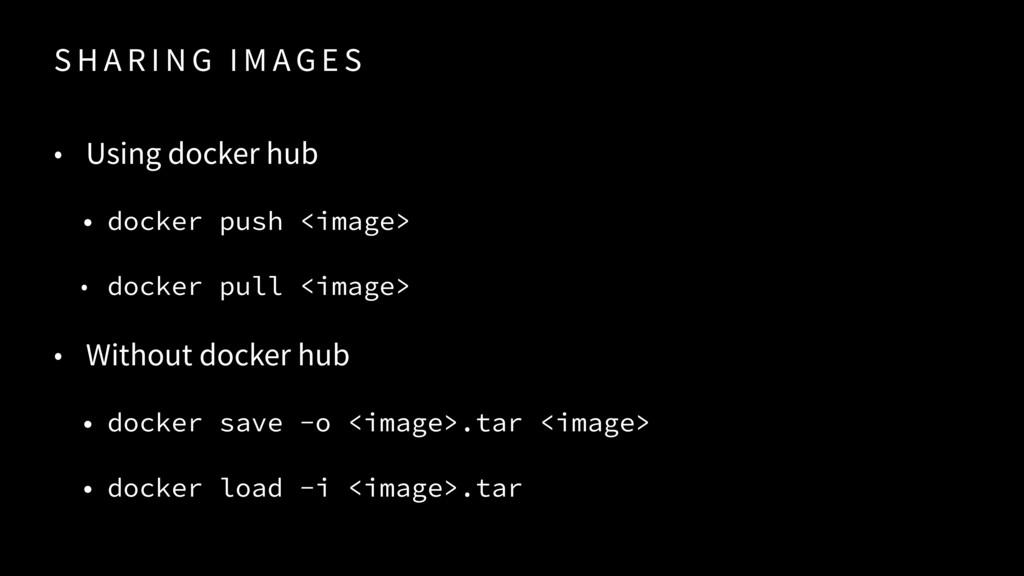 S H A R I N G I M A G E S • Using docker hub • ...