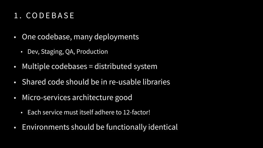 1 . CO D E B A S E • One codebase, many deploym...