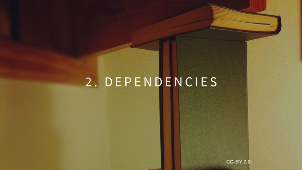 2 . D E P E N D E N C I E S CC-BY 2.0: