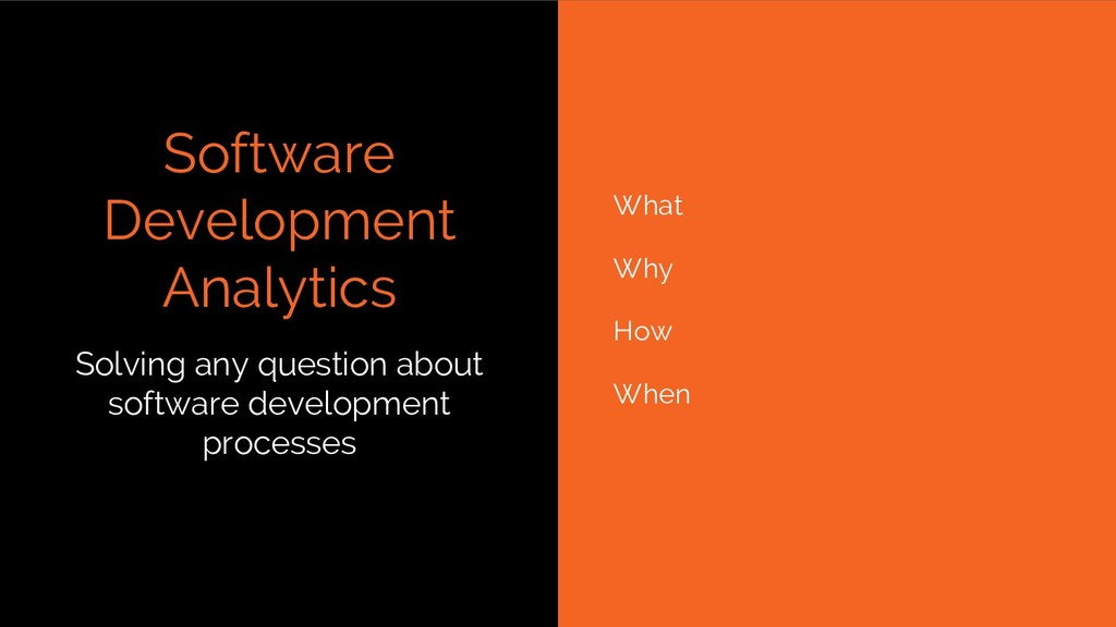 Software Development Analytics What Why How Whe...