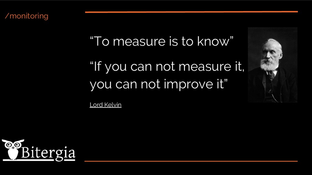 "/monitoring ""To measure is to know"" ""If you can..."