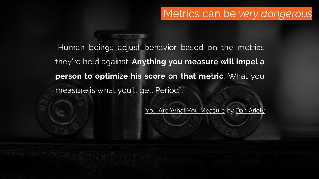 "/monitoring Metrics can be very dangerous ""Huma..."