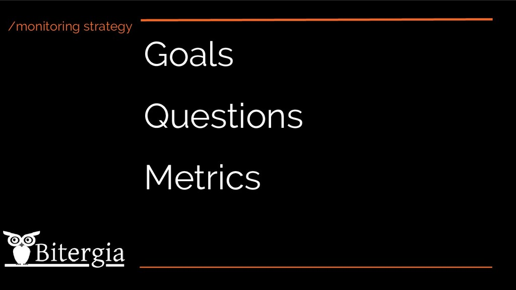 /monitoring strategy Goals Questions Metrics
