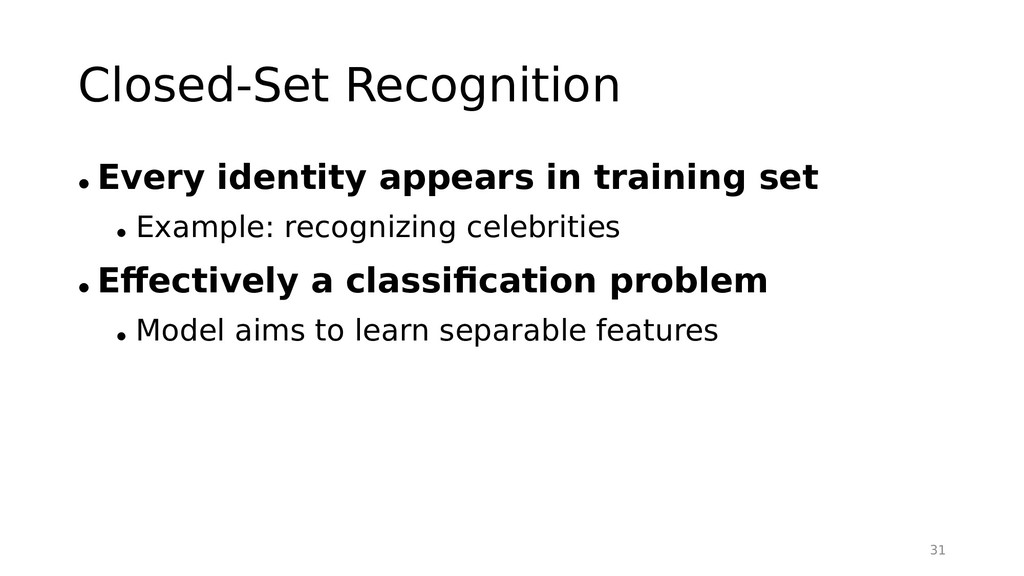 Closed-Set Recognition • Every identity appears...