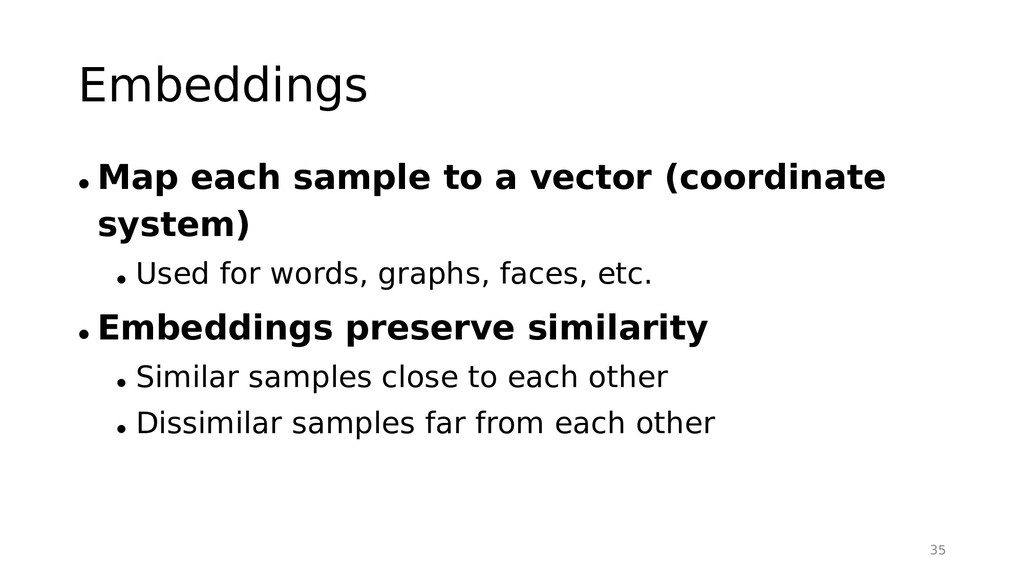 Embeddings • Map each sample to a vector (coord...
