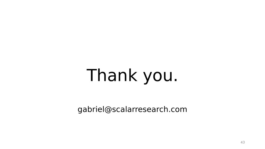43 Thank you. gabriel@scalarresearch.com