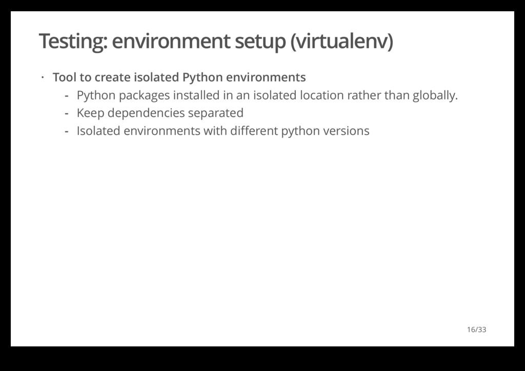 Testing: environment setup (virtualenv) Tool to...