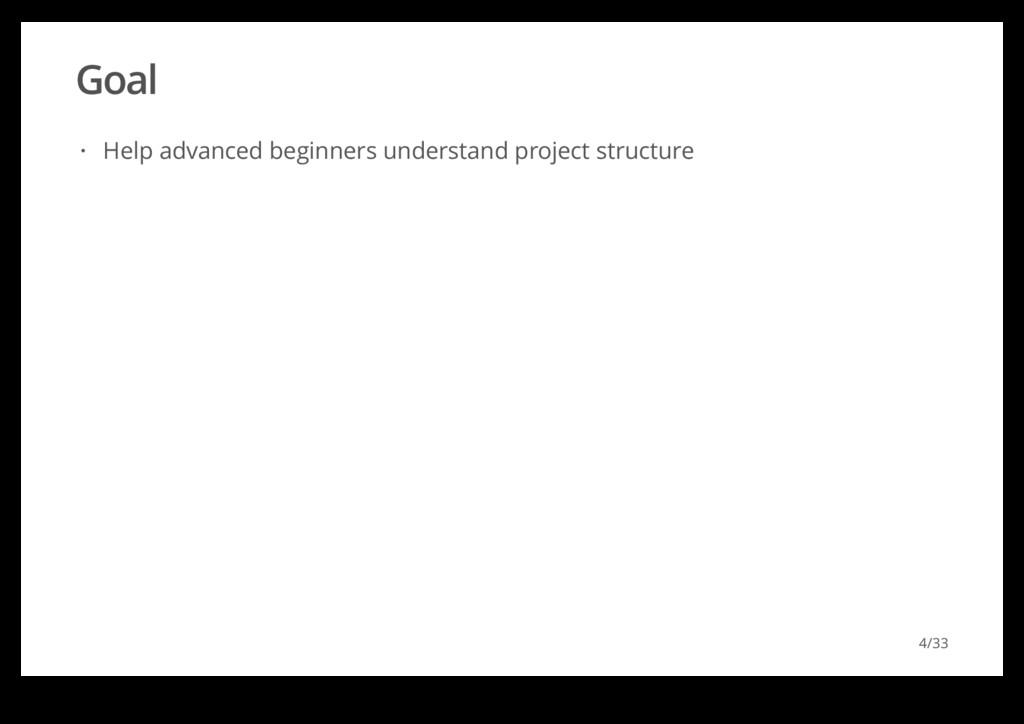 Goal Help advanced beginners understand project...