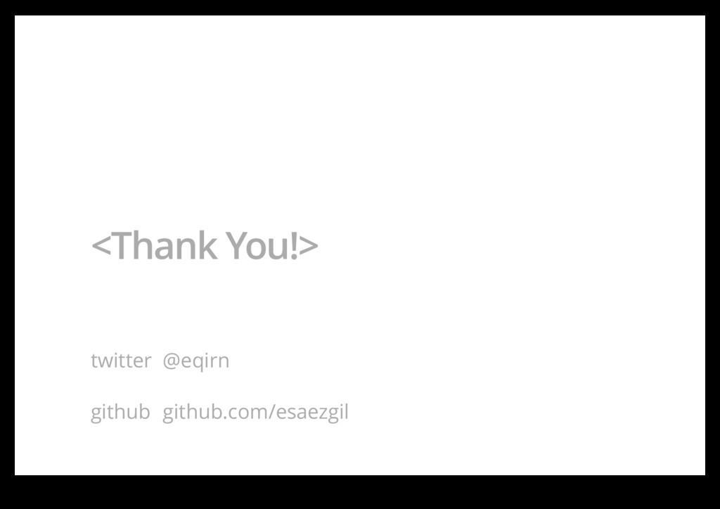 <Thank You!> twitter @eqirn github github.com/e...