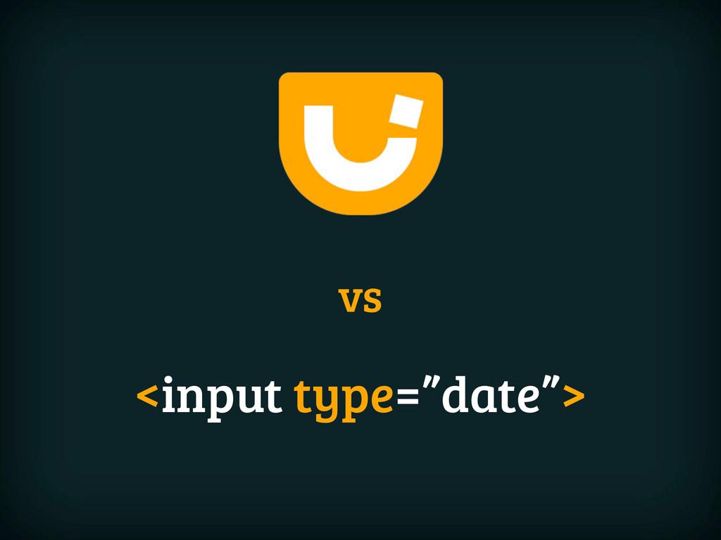 "vs <input type=""date"">"