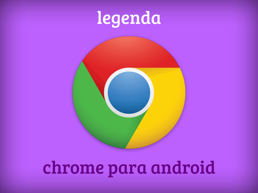 chrome para android legenda