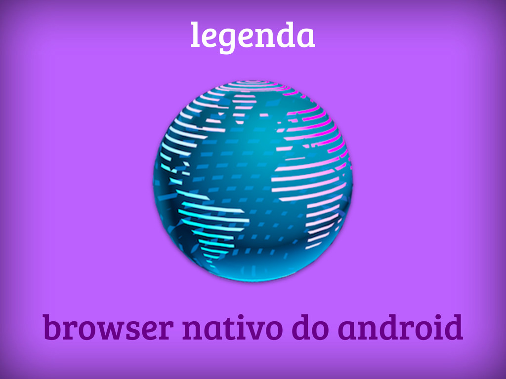 browser nativo do android legenda