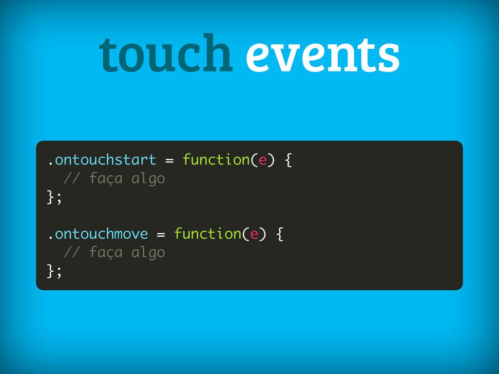 .ontouchstart = function(e) { // faça algo }; ....