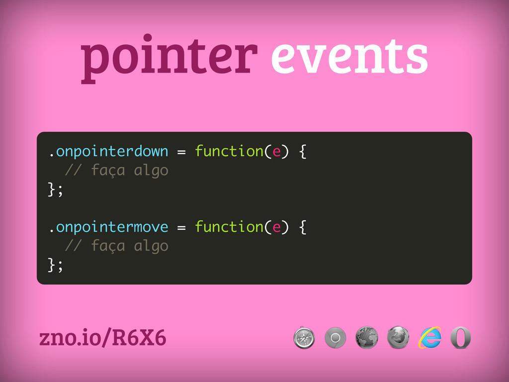 .onpointerdown = function(e) { // faça algo }; ...