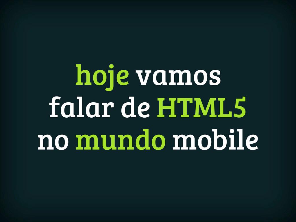 hoje vamos falar de HTML5 no mundo mobile