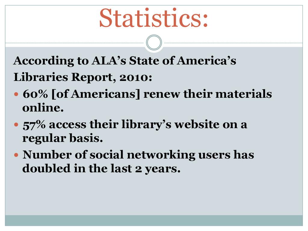 Statistics: According to ALA's State of America...