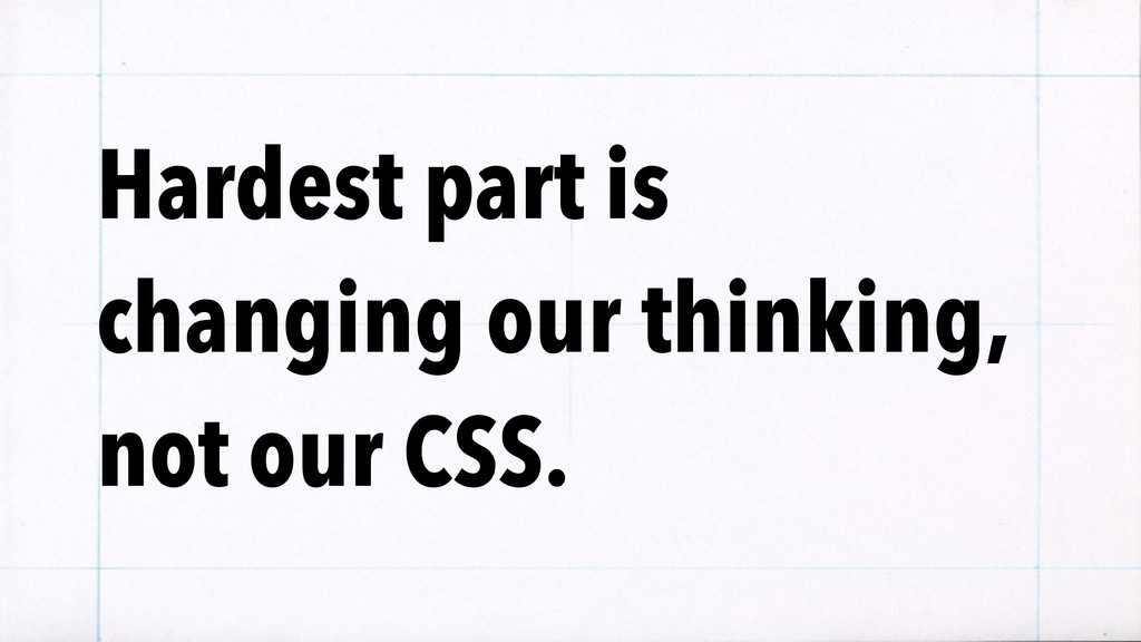 Hardest part is changing our thinking, not our ...