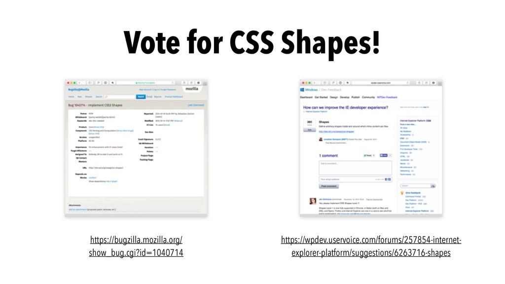Vote for CSS Shapes! https://bugzilla.mozilla.o...
