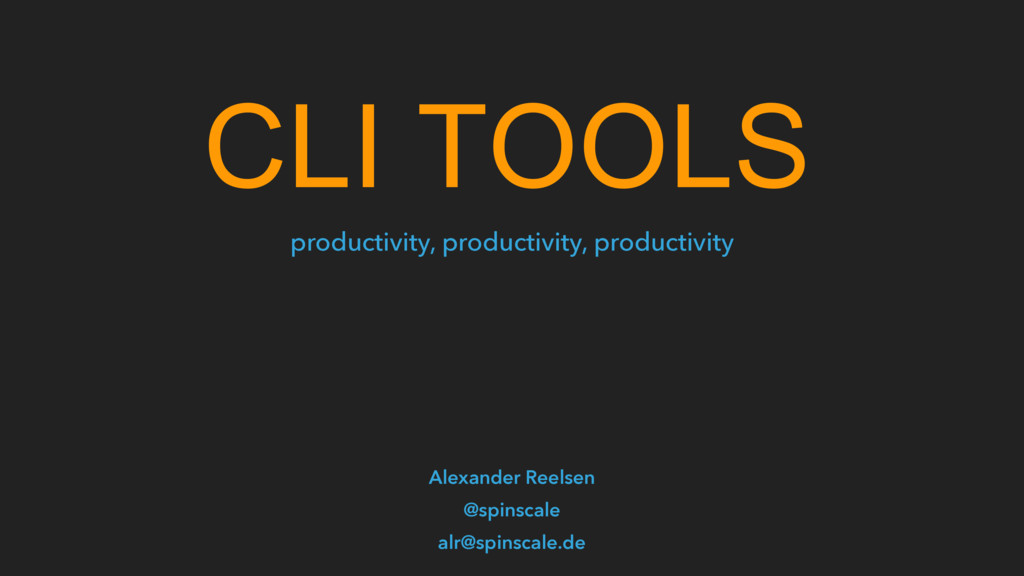 CLI TOOLS Alexander Reelsen @spinscale alr@spin...