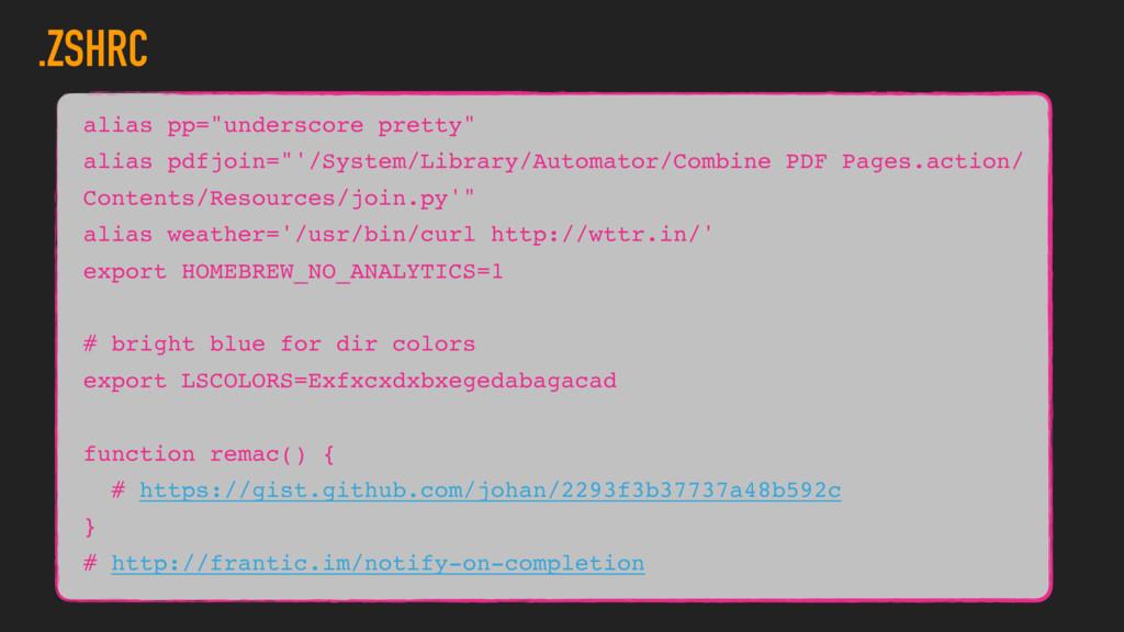 ".ZSHRC alias pp=""underscore pretty"" alias pdfjo..."