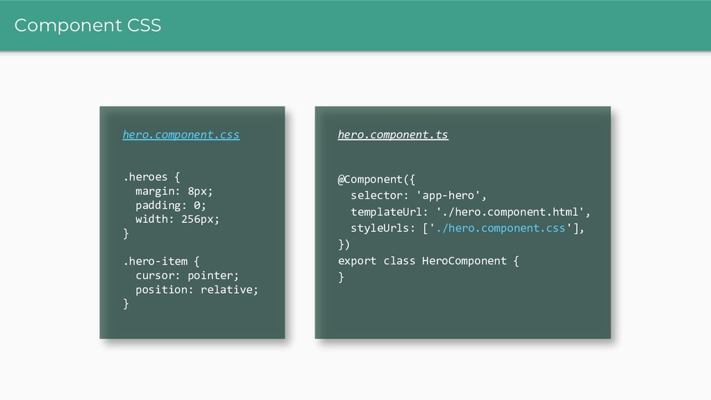 Component CSS hero.component.css / .heroes { ma...