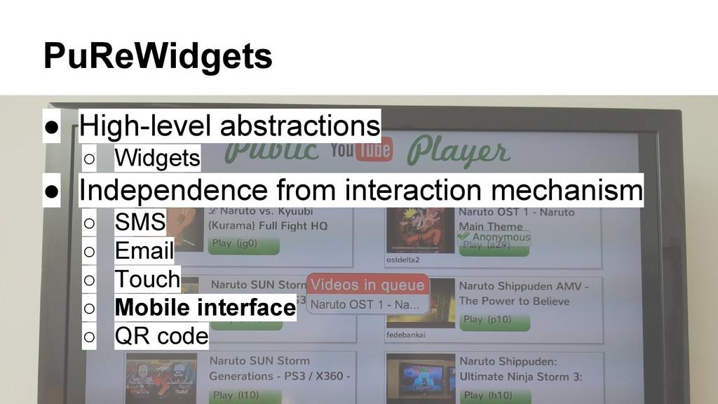 PuReWidgets ● High-level abstractions ○ Widgets...