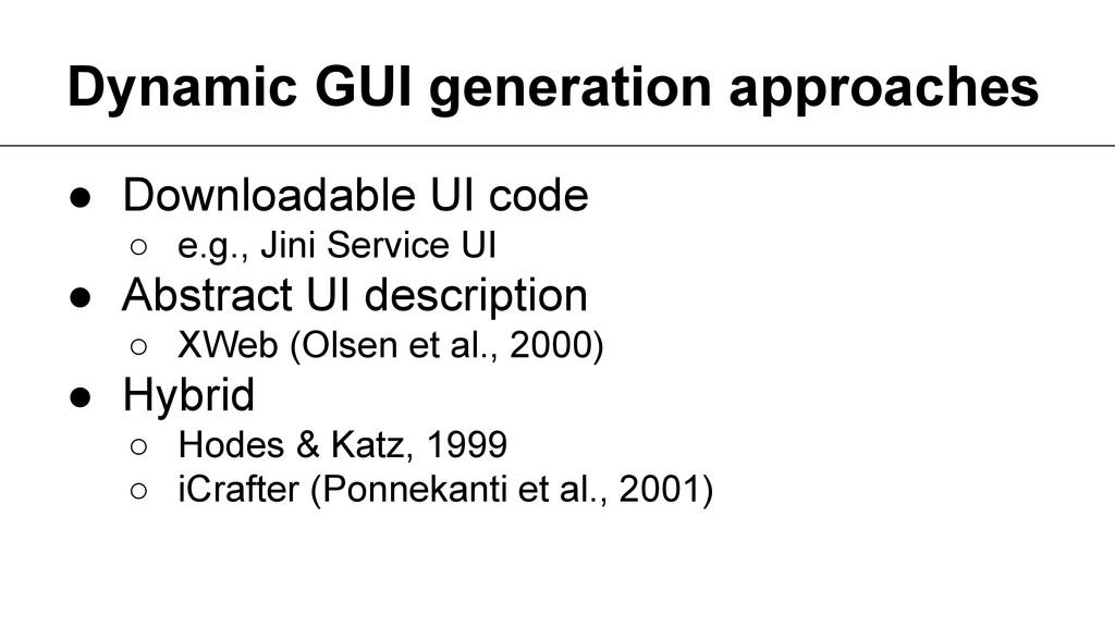 Dynamic GUI generation approaches ● Downloadabl...