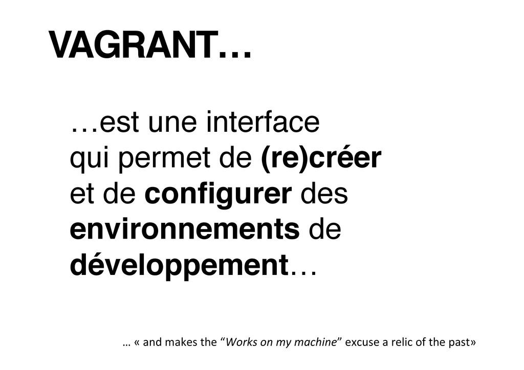 VAGRANT…! …est une interface ! qui permet de (r...