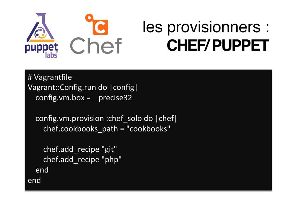 les provisionners :! CHEF/ PUPPET! # VagranJ...