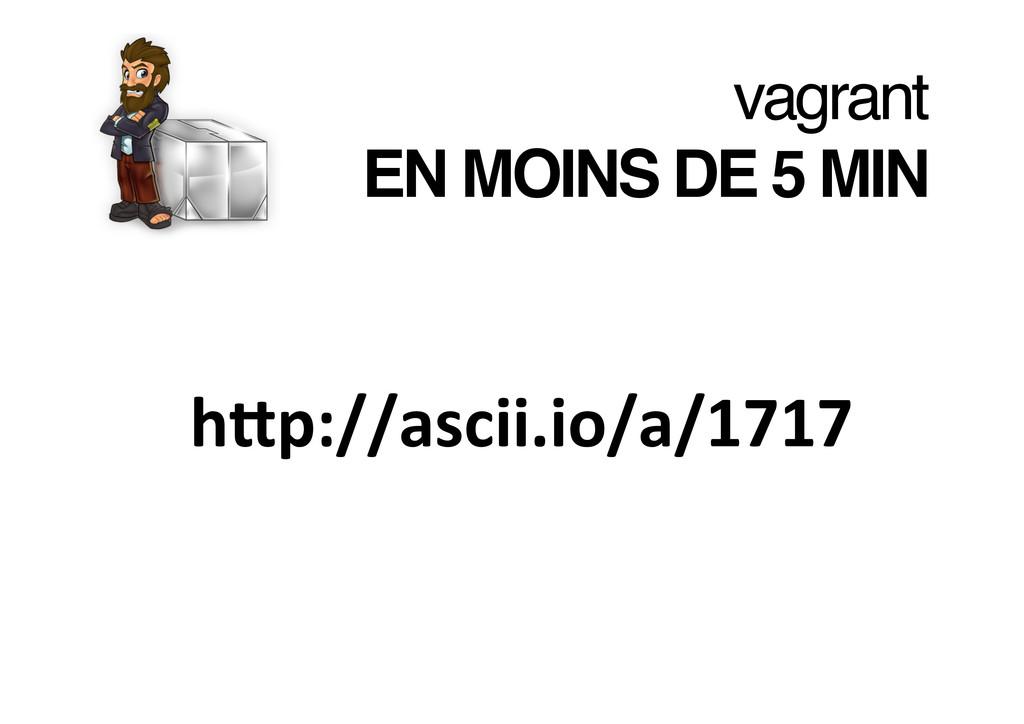 vagrant EN MOINS DE 5 MIN! hXp://ascii.io/a/17...