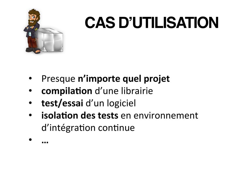 CAS D'UTILISATION! • Presque n'importe q...