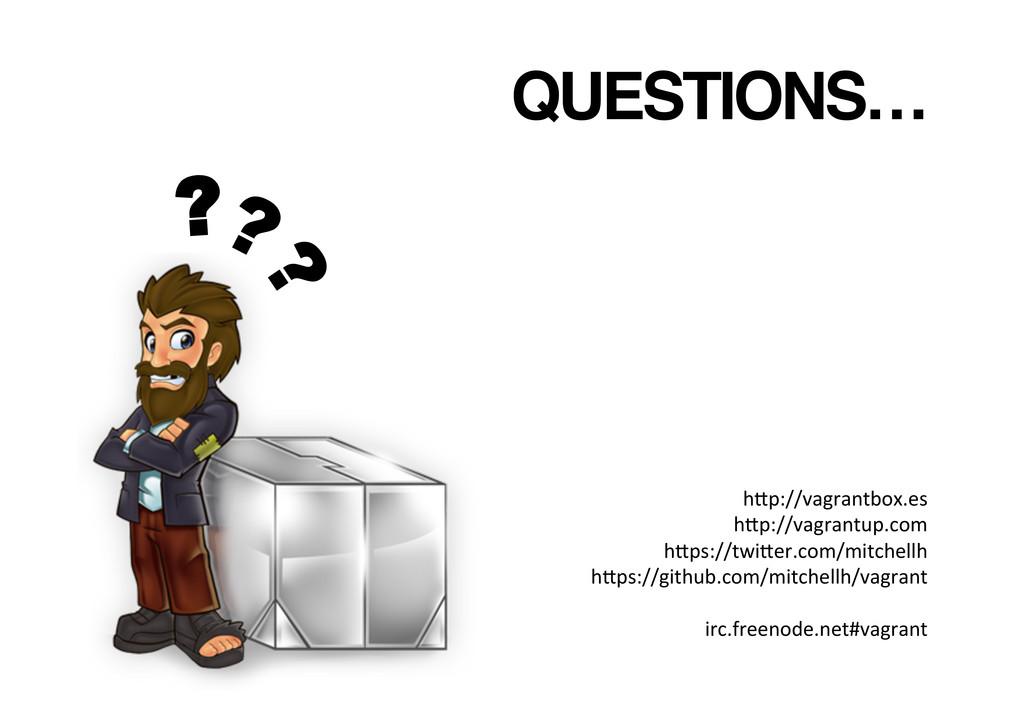 QUESTIONS…! ? hSp://vagrantbox.es  hSp://vag...