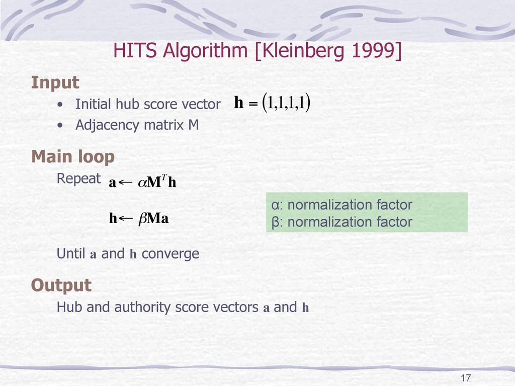 HITS Algorithm [Kleinberg 1999] Input • Initia...