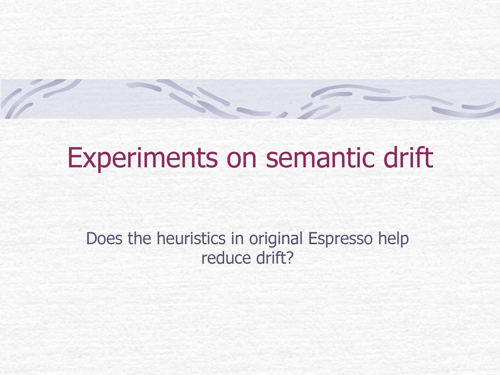 Experiments on semantic drift  Does the heuri...