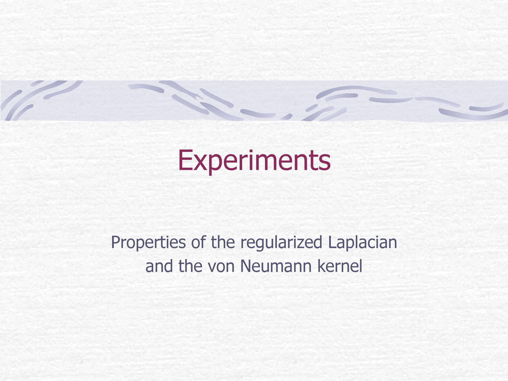 Experiments Properties of the regularized Lap...